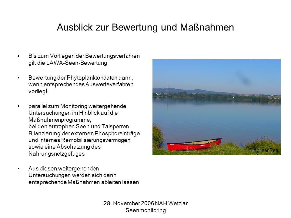 28. November 2006 NAH Wetzlar Seenmonitoring Ausblick zur Bewertung und Maßnahmen Bis zum Vorliegen der Bewertungsverfahren gilt die LAWA-Seen-Bewertu