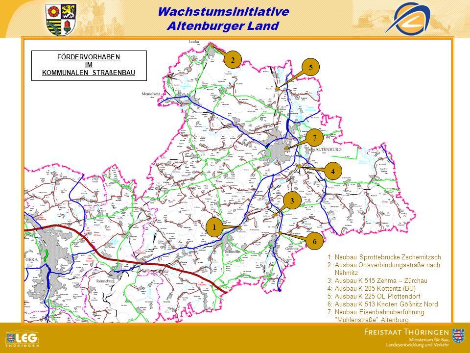 Wachstumsinitiative Altenburger Land FÖRDERVORHABEN IM KOMMUNALEN STRAßENBAU 1 2 3 4 5 6 7 1: Neubau Sprottebrücke Zschernitzsch 2: Ausbau Ortsverbind