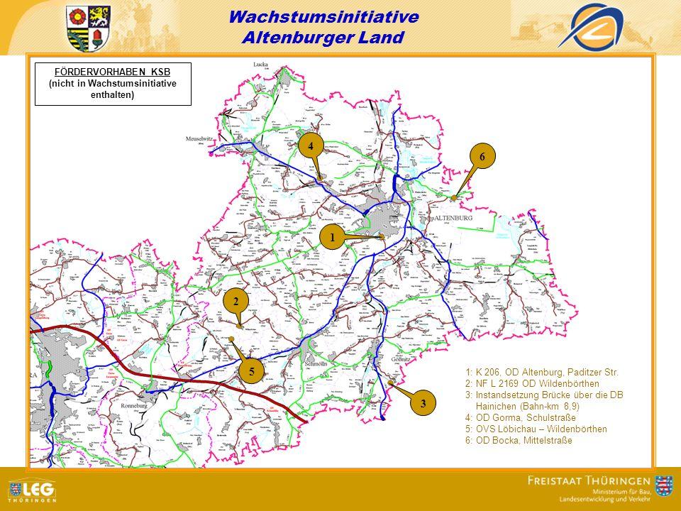 Wachstumsinitiative Altenburger Land FÖRDERVORHABEN KSB (nicht in Wachstumsinitiative enthalten) 1 2 3 4 5 6 1: K 206, OD Altenburg, Paditzer Str. 2: