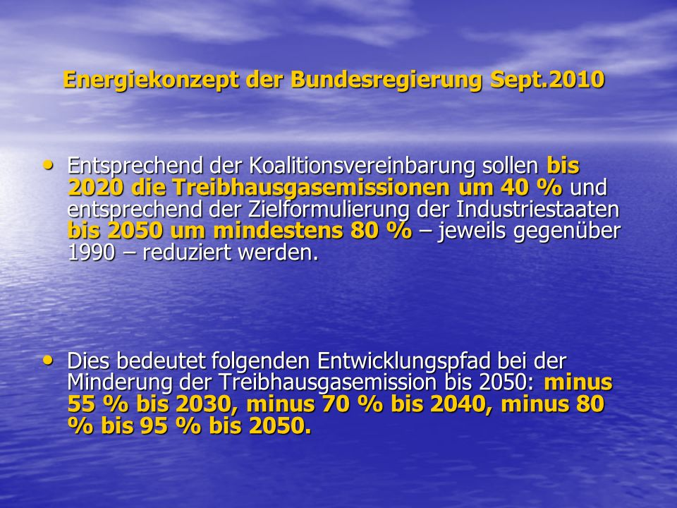 Energiekonzept der Bundesregierung Sept.2010 Energiekonzept der Bundesregierung Sept.2010 Entsprechend der Koalitionsvereinbarung sollen bis 2020 die