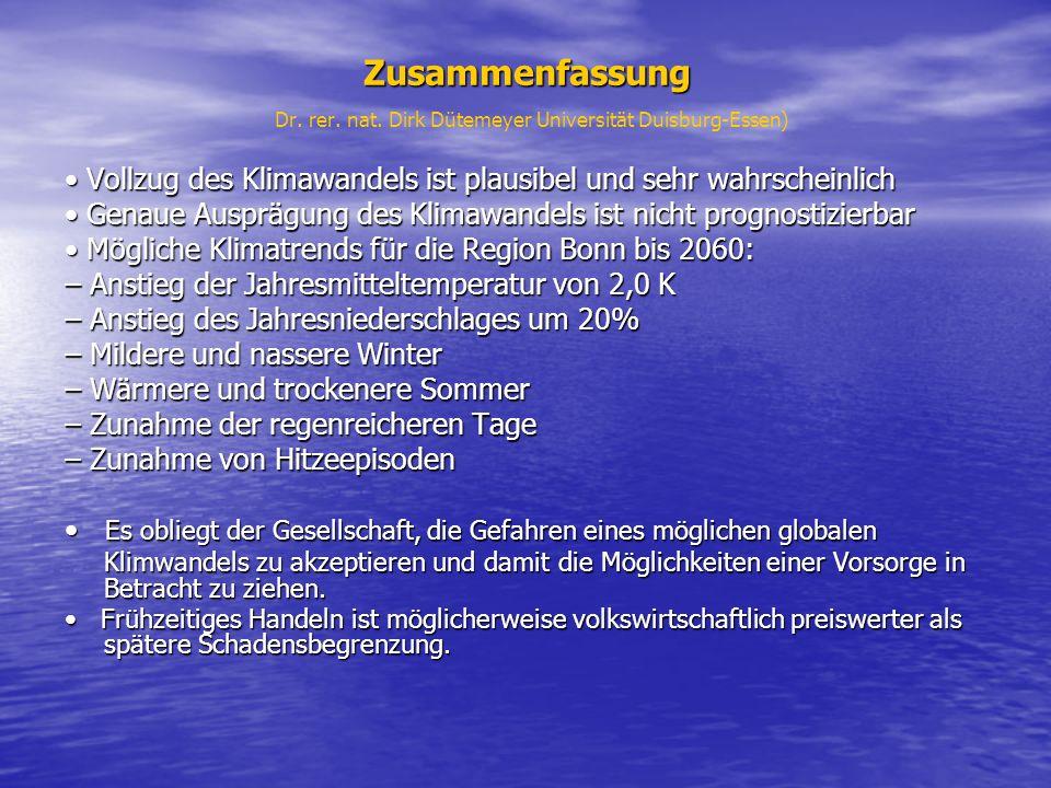 Zusammenfassung Zusammenfassung Dr. rer. nat. Dirk Dütemeyer Universität Duisburg-Essen) Vollzug des Klimawandels ist plausibel und sehr wahrscheinlic