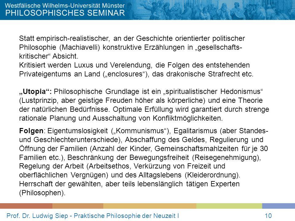 Prof. Dr. Ludwig Siep - Praktische Philosophie der Neuzeit I10 Statt empirisch-realistischer, an der Geschichte orientierter politischer Philosophie (