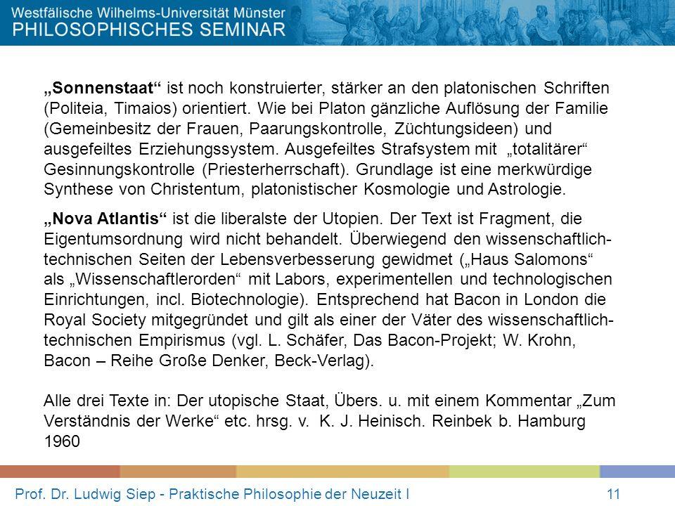 Prof. Dr. Ludwig Siep - Praktische Philosophie der Neuzeit I11 Sonnenstaat ist noch konstruierter, stärker an den platonischen Schriften (Politeia, Ti