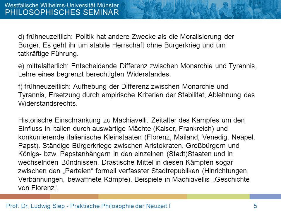 Prof. Dr. Ludwig Siep - Praktische Philosophie der Neuzeit I5 d) frühneuzeitlich: Politik hat andere Zwecke als die Moralisierung der Bürger. Es geht