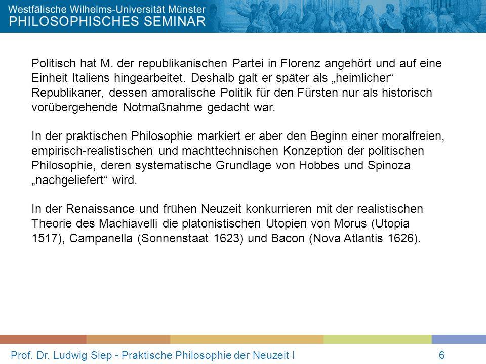 Prof. Dr. Ludwig Siep - Praktische Philosophie der Neuzeit I6 Politisch hat M. der republikanischen Partei in Florenz angehört und auf eine Einheit It