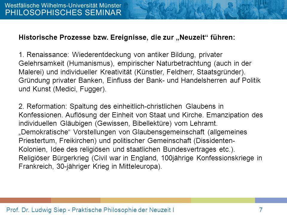 Prof. Dr. Ludwig Siep - Praktische Philosophie der Neuzeit I7 Historische Prozesse bzw. Ereignisse, die zur Neuzeit führen: 1. Renaissance: Wiederentd