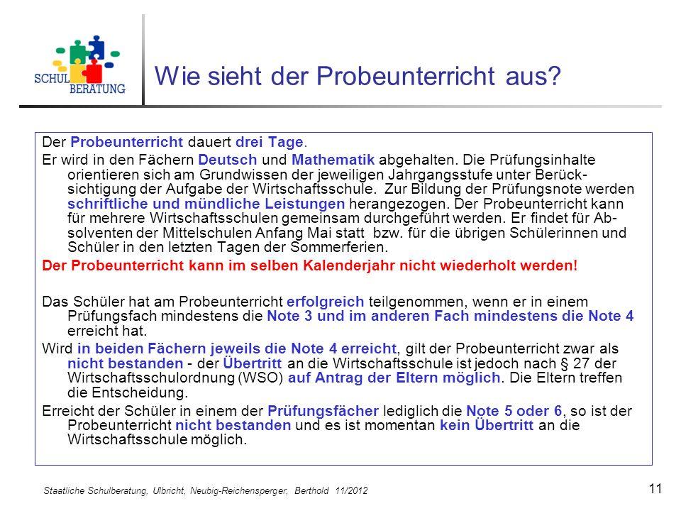 Staatliche Schulberatung, Ulbricht, Neubig-Reichensperger, Berthold 11/2012 11 Wie sieht der Probeunterricht aus? Der Probeunterricht dauert drei Tage