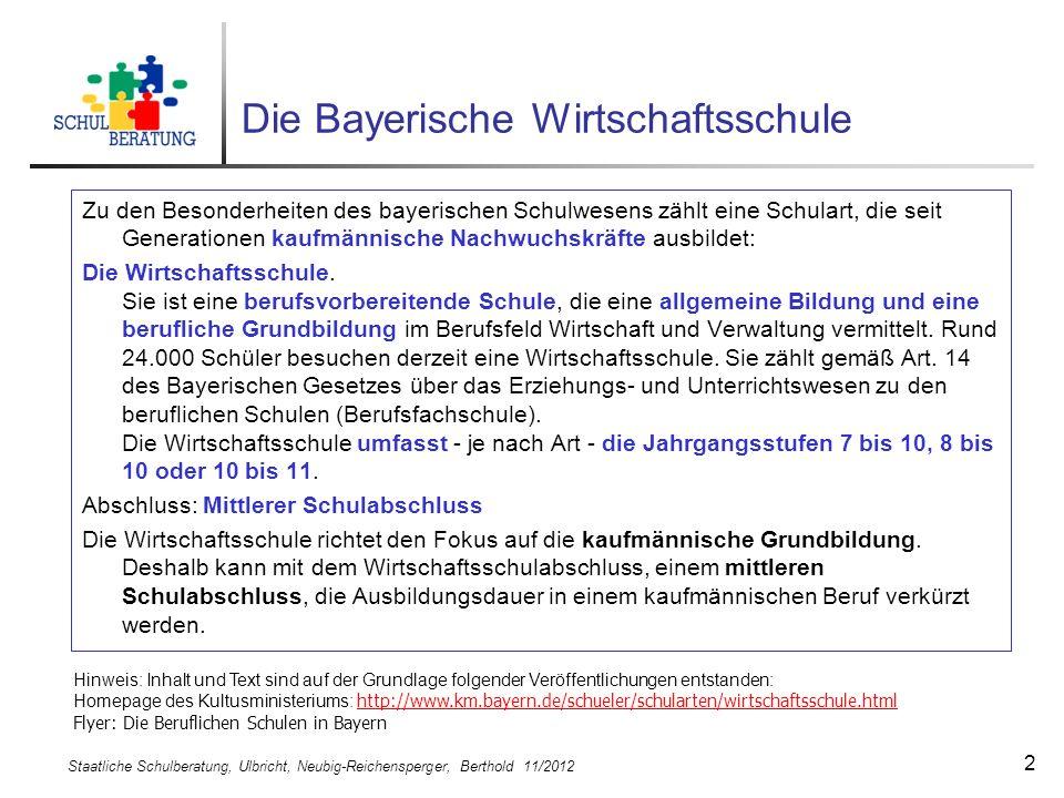 Staatliche Schulberatung, Ulbricht, Neubig-Reichensperger, Berthold 11/2012 2 Die Bayerische Wirtschaftsschule Zu den Besonderheiten des bayerischen S