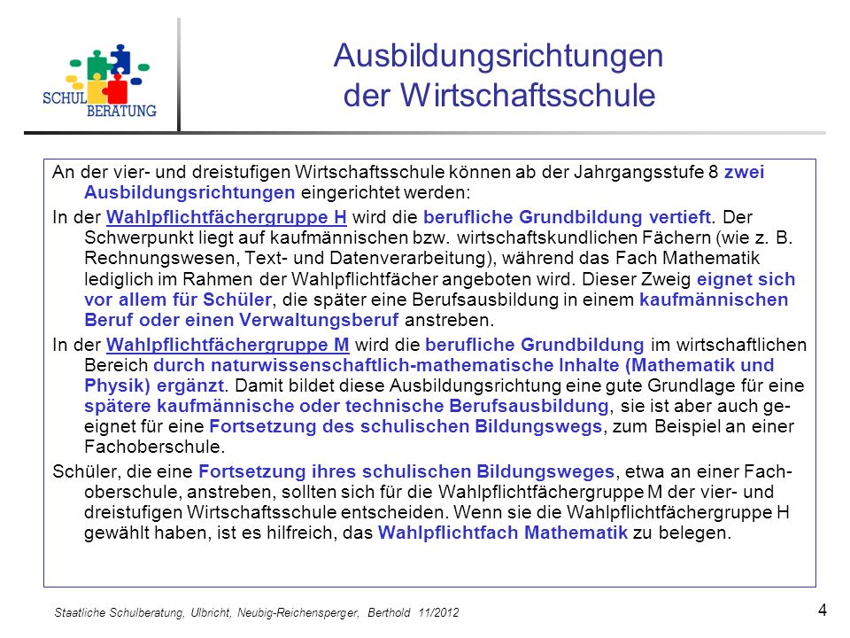 Staatliche Schulberatung, Ulbricht, Neubig-Reichensperger, Berthold 11/2012 4 Ausbildungsrichtungen der Wirtschaftsschule An der vier- und dreistufige