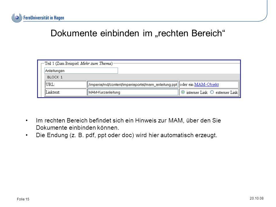 20.10.08 Folie 15 Dokumente einbinden im rechten Bereich Im rechten Bereich befindet sich ein Hinweis zur MAM, über den Sie Dokumente einbinden können.