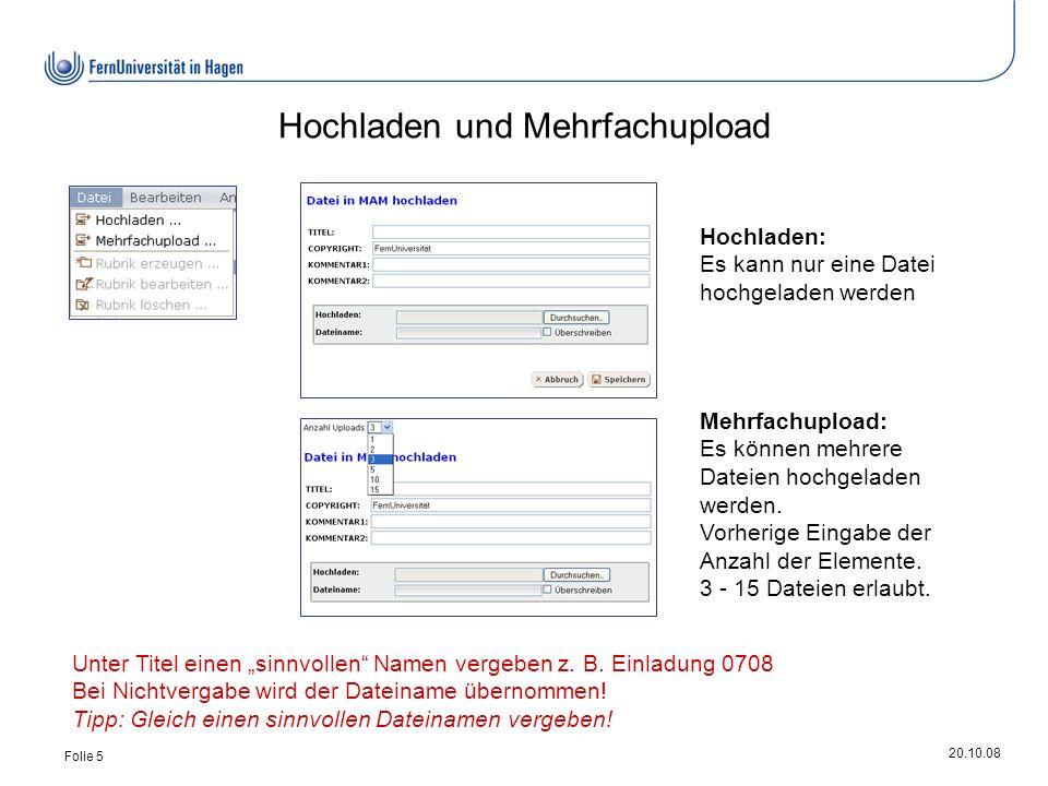 20.10.08 Folie 5 Hochladen und Mehrfachupload Hochladen: Es kann nur eine Datei hochgeladen werden Mehrfachupload: Es können mehrere Dateien hochgeladen werden.