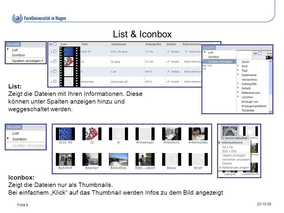 20.10.08 Folie 9 List & Iconbox List: Zeigt die Dateien mit Ihren Informationen.