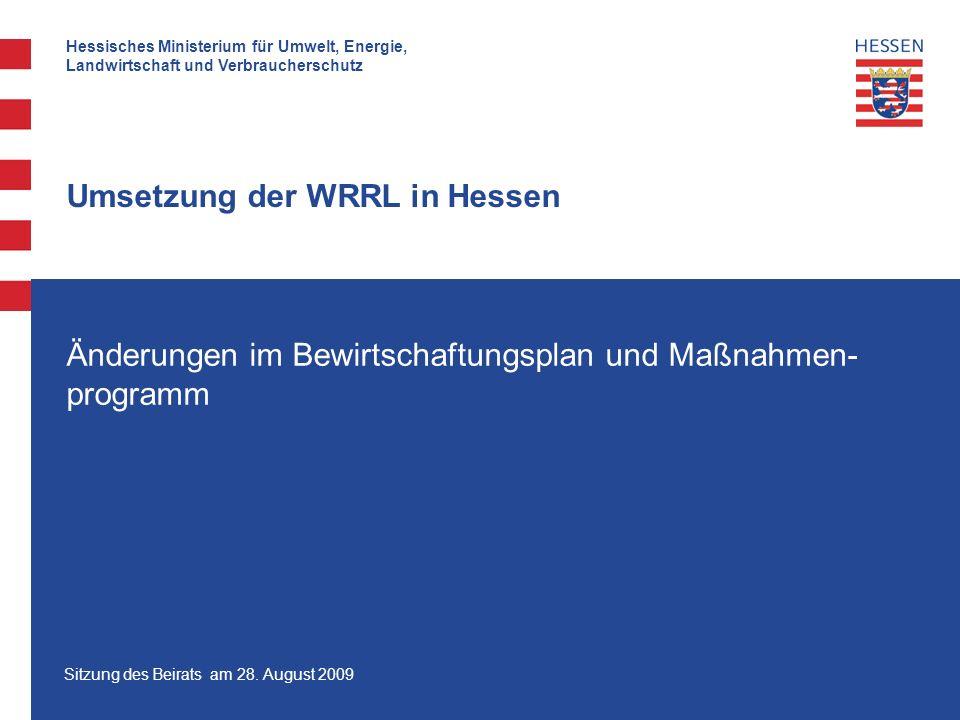 Hessisches Ministerium für Umwelt, Energie, Landwirtschaft und Verbraucherschutz Sitzung des Beirats am 28. August 2009 Umsetzung der WRRL in Hessen Ä
