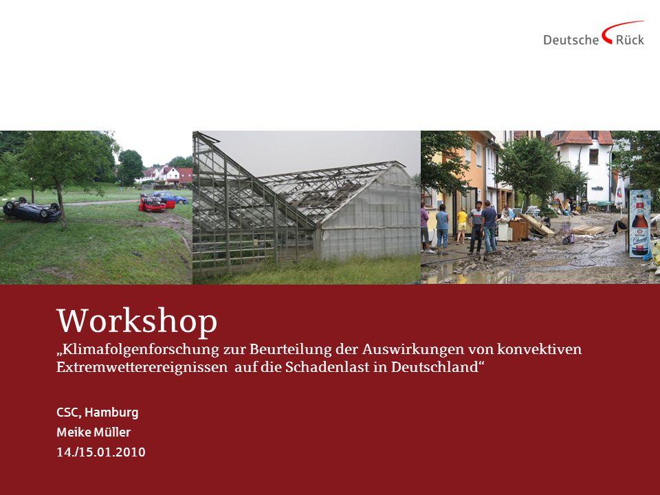Workshop Klimafolgenforschung zur Beurteilung der Auswirkungen von konvektiven Extremwetterereignissen auf die Schadenlast in Deutschland CSC, Hamburg Meike Müller 14./15.01.2010