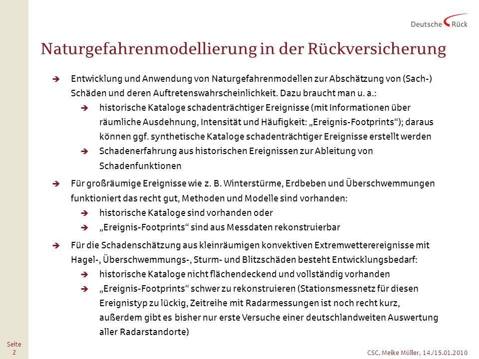 CSC, Meike Müller, 14./15.01.2010 Seite 2 Naturgefahrenmodellierung in der Rückversicherung Entwicklung und Anwendung von Naturgefahrenmodellen zur Abschätzung von (Sach-) Schäden und deren Auftretenswahrscheinlichkeit.