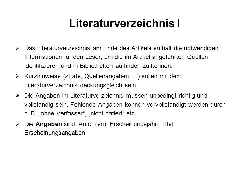 Literaturverzeichnis I Das Literaturverzeichnis am Ende des Artikels enthält die notwendigen Informationen für den Leser, um die im Artikel angeführte