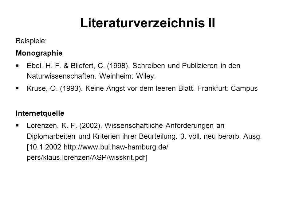 Literaturverzeichnis II Beispiele: Monographie Ebel. H. F. & Bliefert, C. (1998). Schreiben und Publizieren in den Naturwissenschaften. Weinheim: Wile