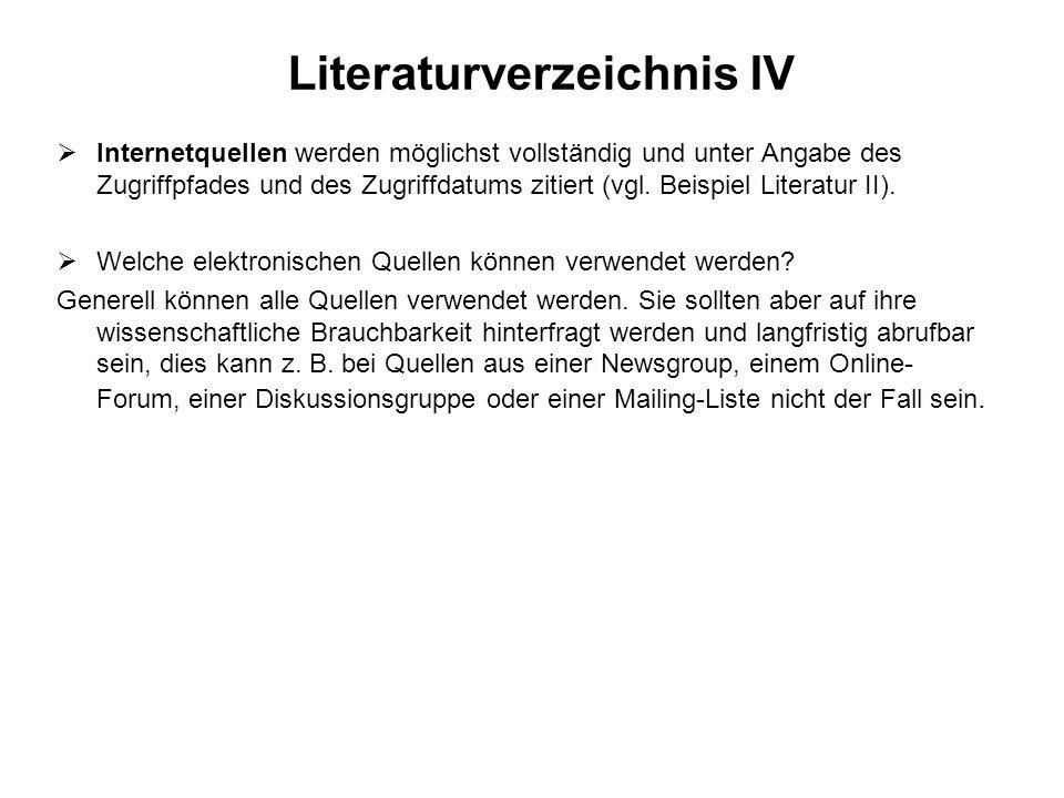 Literaturverzeichnis IV Internetquellen werden möglichst vollständig und unter Angabe des Zugriffpfades und des Zugriffdatums zitiert (vgl. Beispiel L