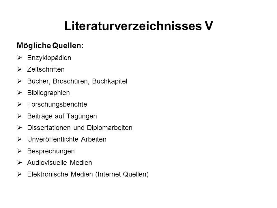Literaturverzeichnisses V Mögliche Quellen: Enzyklopädien Zeitschriften Bücher, Broschüren, Buchkapitel Bibliographien Forschungsberichte Beiträge auf