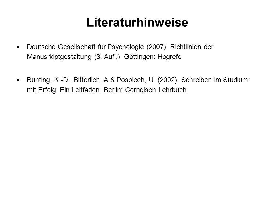 Literaturhinweise Deutsche Gesellschaft für Psychologie (2007). Richtlinien der Manusrkiptgestaltung (3. Aufl.). Göttingen: Hogrefe Bünting, K.-D., Bi