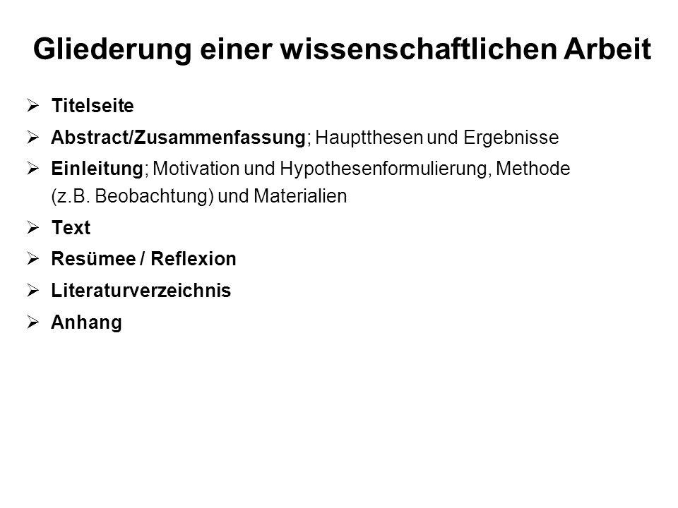 Gliederung einer wissenschaftlichen Arbeit Titelseite Abstract/Zusammenfassung; Hauptthesen und Ergebnisse Einleitung; Motivation und Hypothesenformul