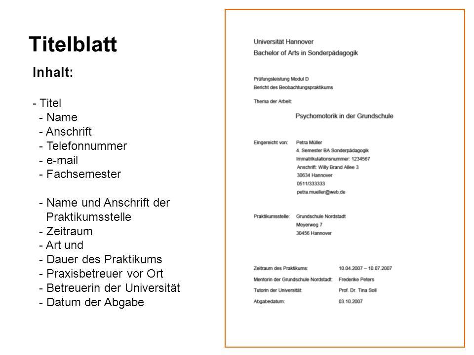 Titelblatt Inhalt: - Titel - Name - Anschrift - Telefonnummer - e-mail - Fachsemester - Name und Anschrift der Praktikumsstelle - Zeitraum - Art und -