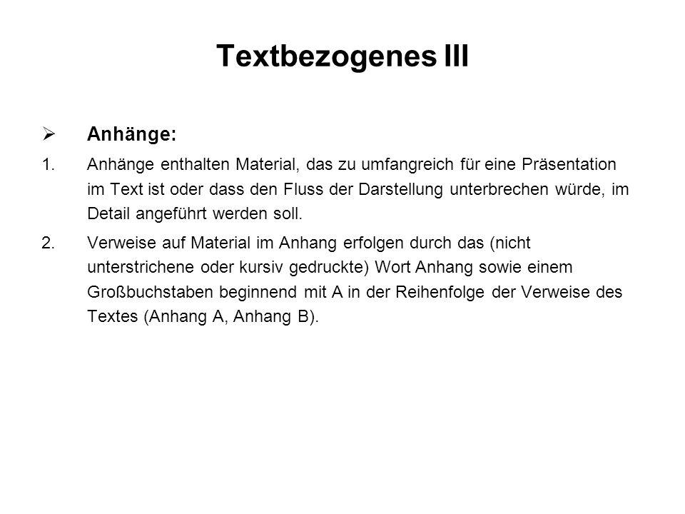 Textbezogenes III Anhänge: 1.Anhänge enthalten Material, das zu umfangreich für eine Präsentation im Text ist oder dass den Fluss der Darstellung unte