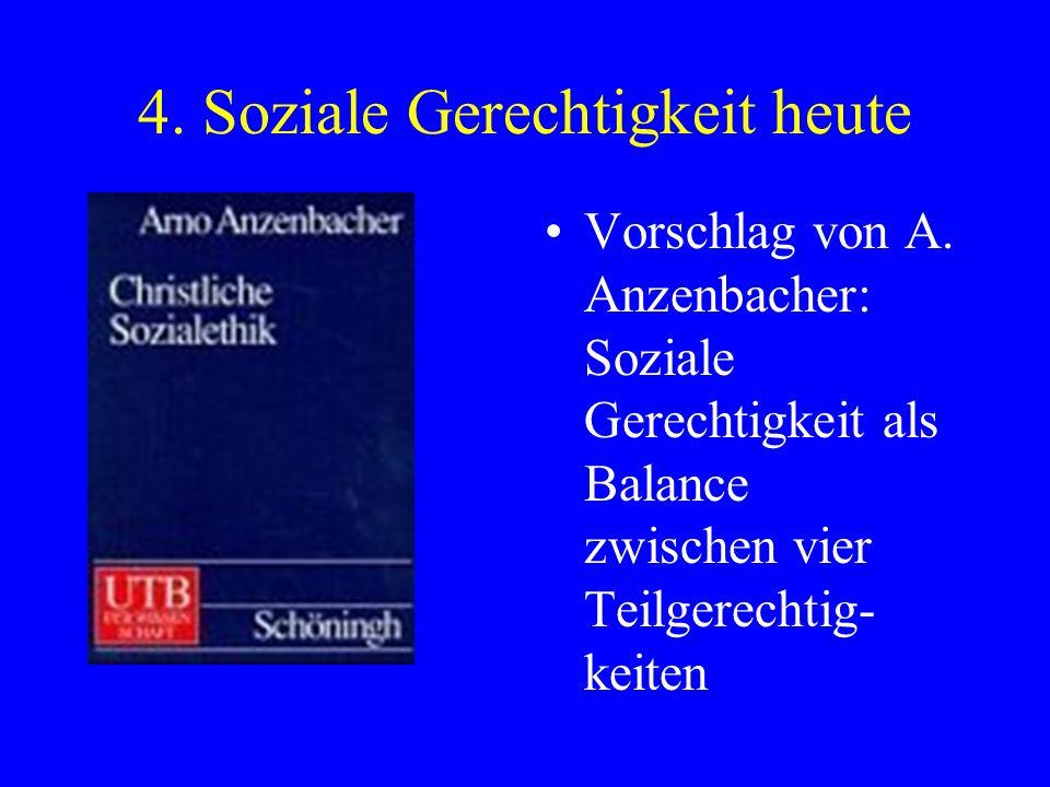 4. Soziale Gerechtigkeit heute Vorschlag von A. Anzenbacher: Soziale Gerechtigkeit als Balance zwischen vier Teilgerechtig- keiten