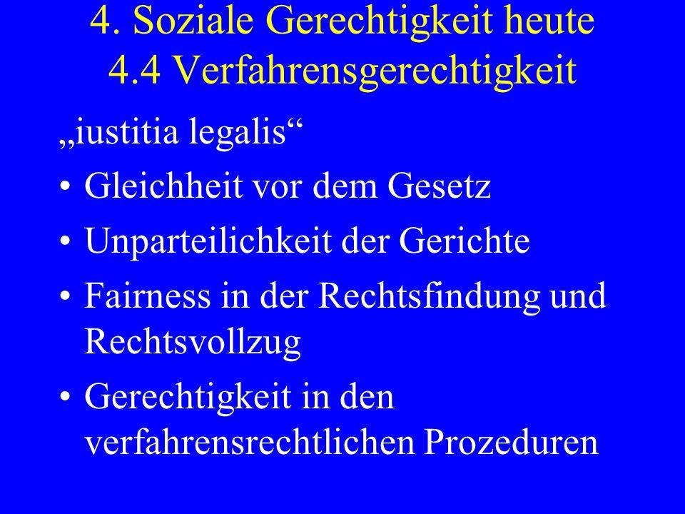 4. Soziale Gerechtigkeit heute 4.4 Verfahrensgerechtigkeit iustitia legalis Gleichheit vor dem Gesetz Unparteilichkeit der Gerichte Fairness in der Re