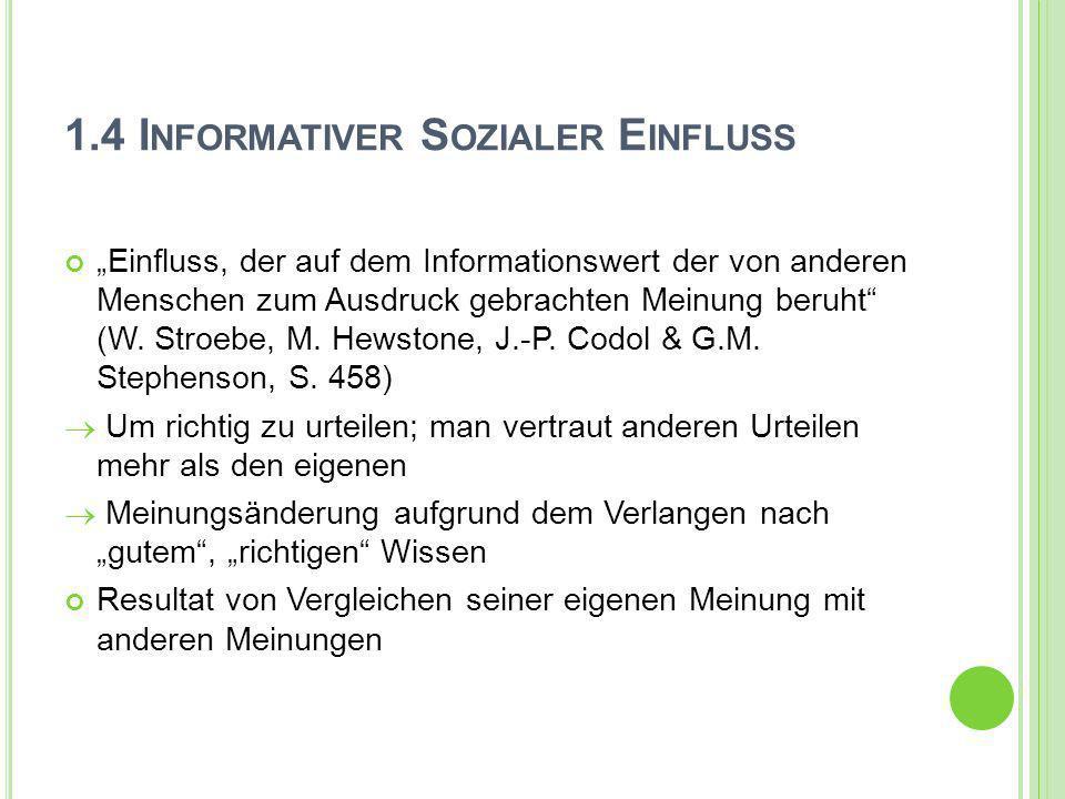 1.4 I NFORMATIVER S OZIALER E INFLUSS Einfluss, der auf dem Informationswert der von anderen Menschen zum Ausdruck gebrachten Meinung beruht (W. Stroe