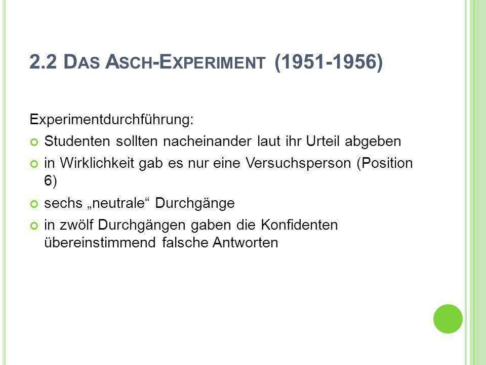 2.2 D AS A SCH -E XPERIMENT (1951-1956) Experimentdurchführung: Studenten sollten nacheinander laut ihr Urteil abgeben in Wirklichkeit gab es nur eine