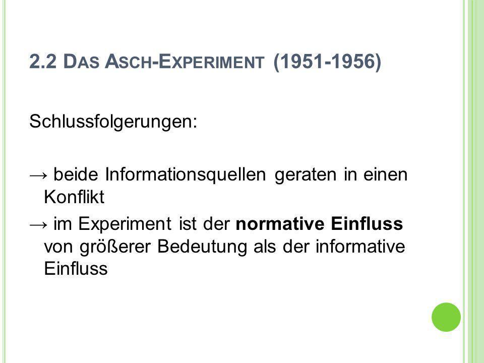 2.2 D AS A SCH -E XPERIMENT (1951-1956) Schlussfolgerungen: beide Informationsquellen geraten in einen Konflikt im Experiment ist der normative Einflu