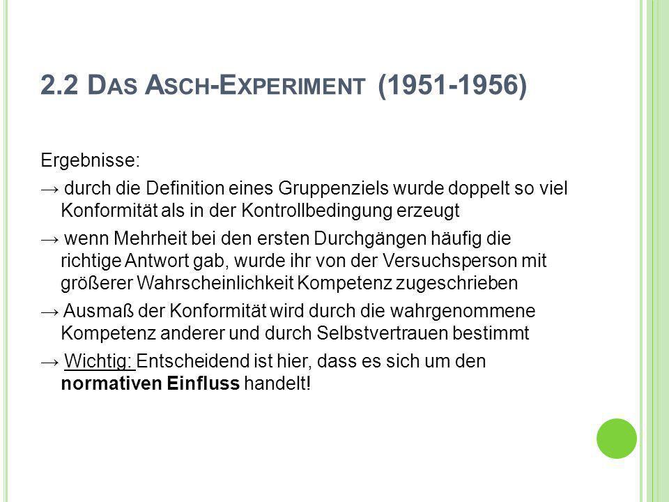 2.2 D AS A SCH -E XPERIMENT (1951-1956) Ergebnisse: durch die Definition eines Gruppenziels wurde doppelt so viel Konformität als in der Kontrollbedin