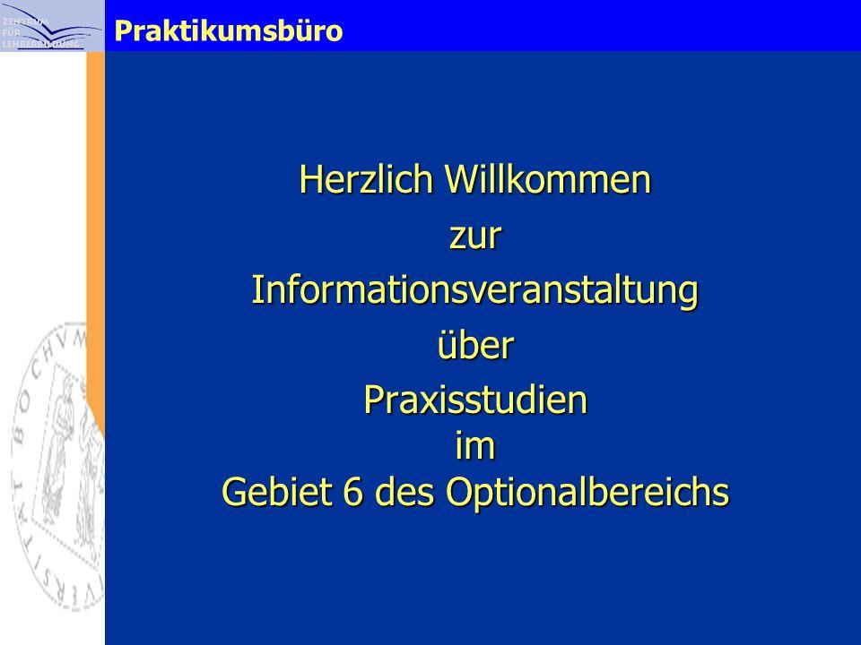 Praktikumsbüro Herzlich Willkommen zurInformationsveranstaltungüber Praxisstudien im Gebiet 6 des Optionalbereichs