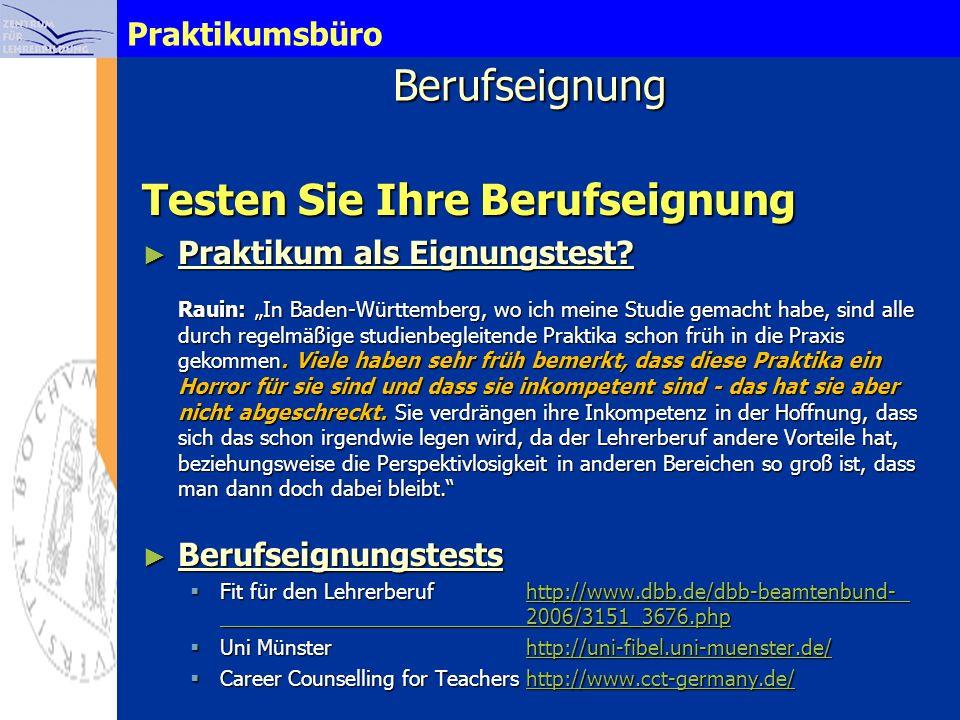 PraktikumsbüroBerufseignung Testen Sie Ihre Berufseignung Praktikum als Eignungstest? Rauin: In Baden-Württemberg, wo ich meine Studie gemacht habe, s