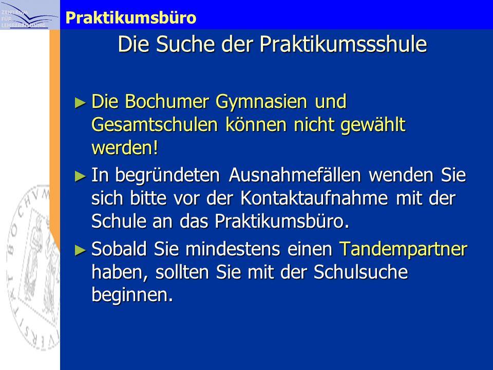 Praktikumsbüro Die Suche der Praktikumssshule Die Bochumer Gymnasien und Gesamtschulen können nicht gewählt werden! Die Bochumer Gymnasien und Gesamts
