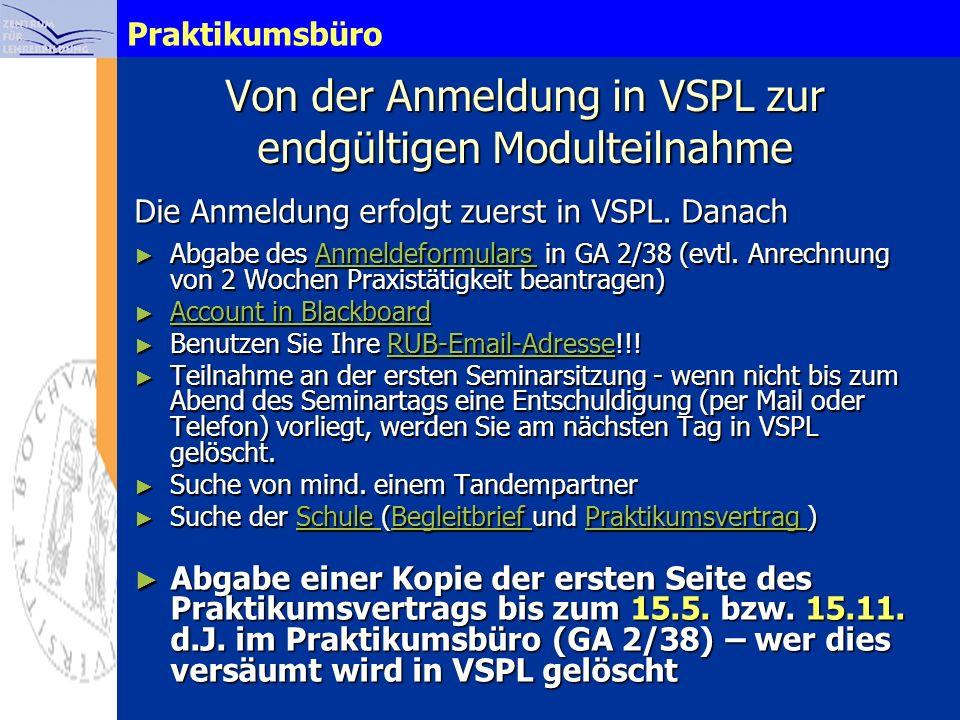 Praktikumsbüro Von der Anmeldung in VSPL zur endgültigen Modulteilnahme Die Anmeldung erfolgt zuerst in VSPL. Danach Abgabe des Anmeldeformulars in GA