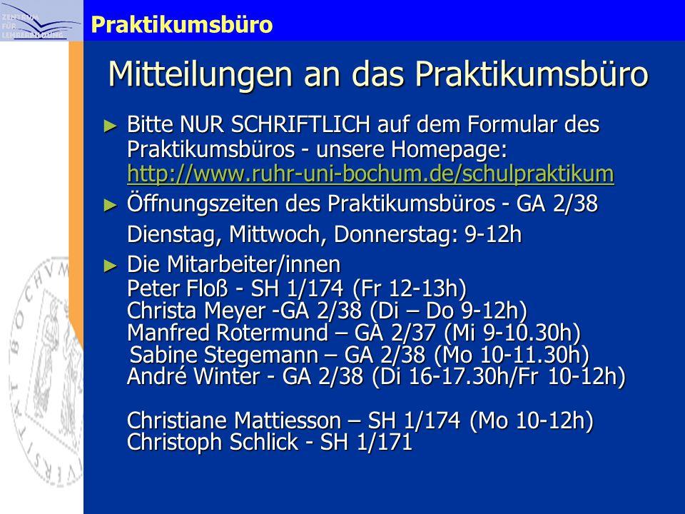 Praktikumsbüro Mitteilungen an das Praktikumsbüro Bitte NUR SCHRIFTLICH auf dem Formular des Praktikumsbüros - unsere Homepage: http://www.ruhr-uni-bo