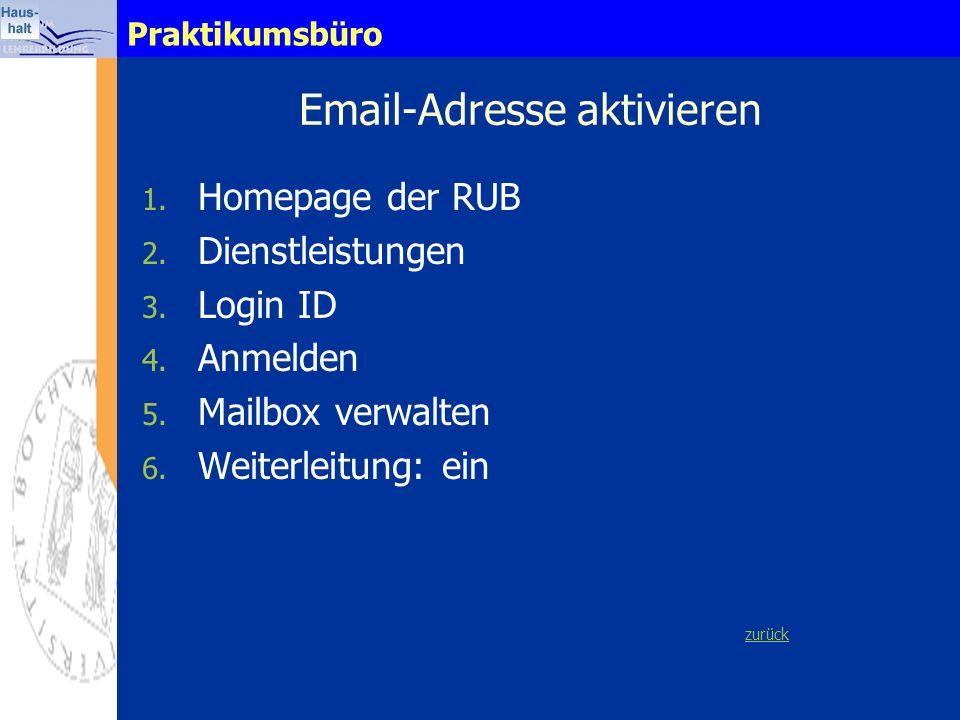 Praktikumsbüro Email-Adresse aktivieren 1. 1. Homepage der RUB 2. 2. Dienstleistungen 3. 3. Login ID 4. 4. Anmelden 5. 5. Mailbox verwalten 6. 6. Weit