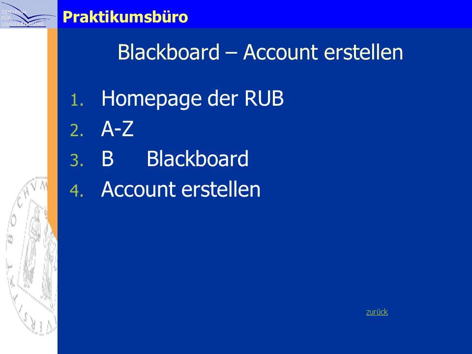 Praktikumsbüro Blackboard – Account erstellen 1. 1. Homepage der RUB 2. 2. A-Z 3. 3. B Blackboard 4. 4. Account erstellen zurück