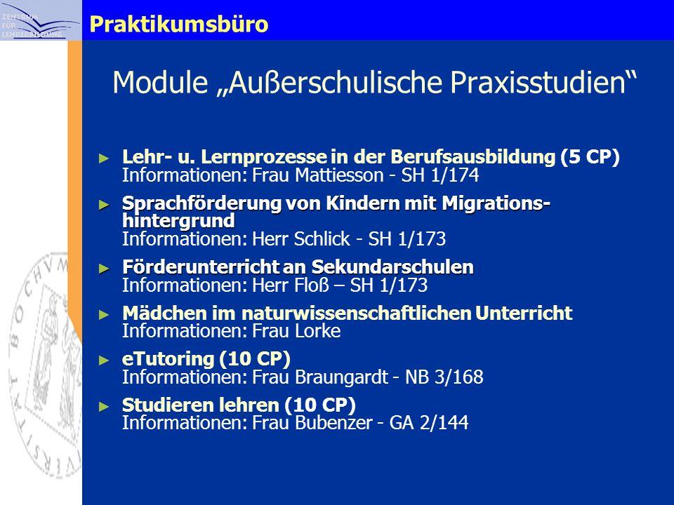 Praktikumsbüro Module Außerschulische Praxisstudien Lehr- u. Lernprozesse in der Berufsausbildung (5 CP) Informationen: Frau Mattiesson - SH 1/174 Spr