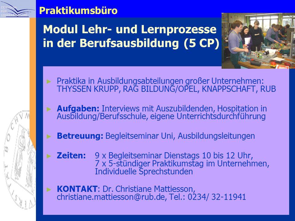 Praktikumsbüro Modul Lehr- und Lernprozesse in der Berufsausbildung (5 CP) Praktika in Ausbildungsabteilungen großer Unternehmen: THYSSEN KRUPP, RAG B