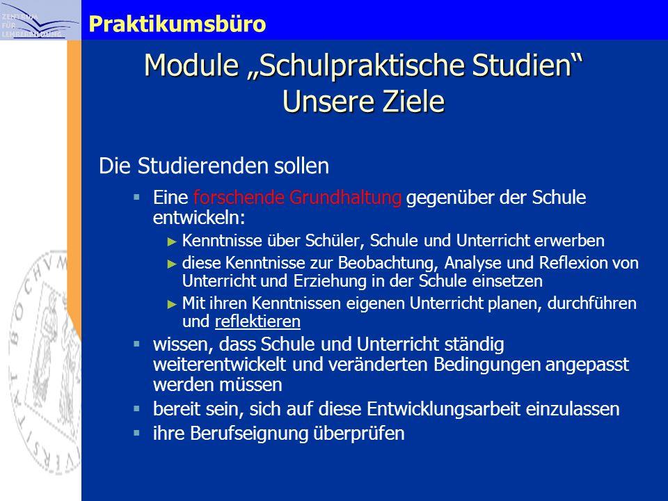 Praktikumsbüro Module Schulpraktische Studien Unsere Ziele Die Studierenden sollen Eine forschende Grundhaltung gegenüber der Schule entwickeln: Kennt