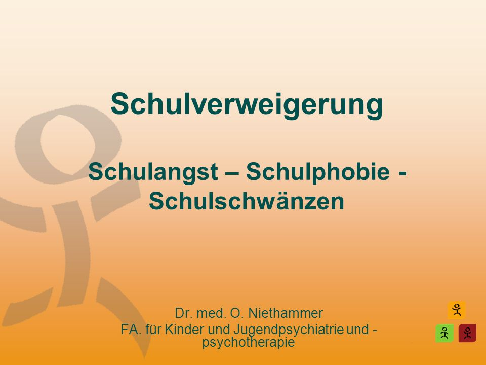 Schulverweigerung Schulangst – Schulphobie - Schulschwänzen Dr. med. O. Niethammer FA. für Kinder und Jugendpsychiatrie und - psychotherapie
