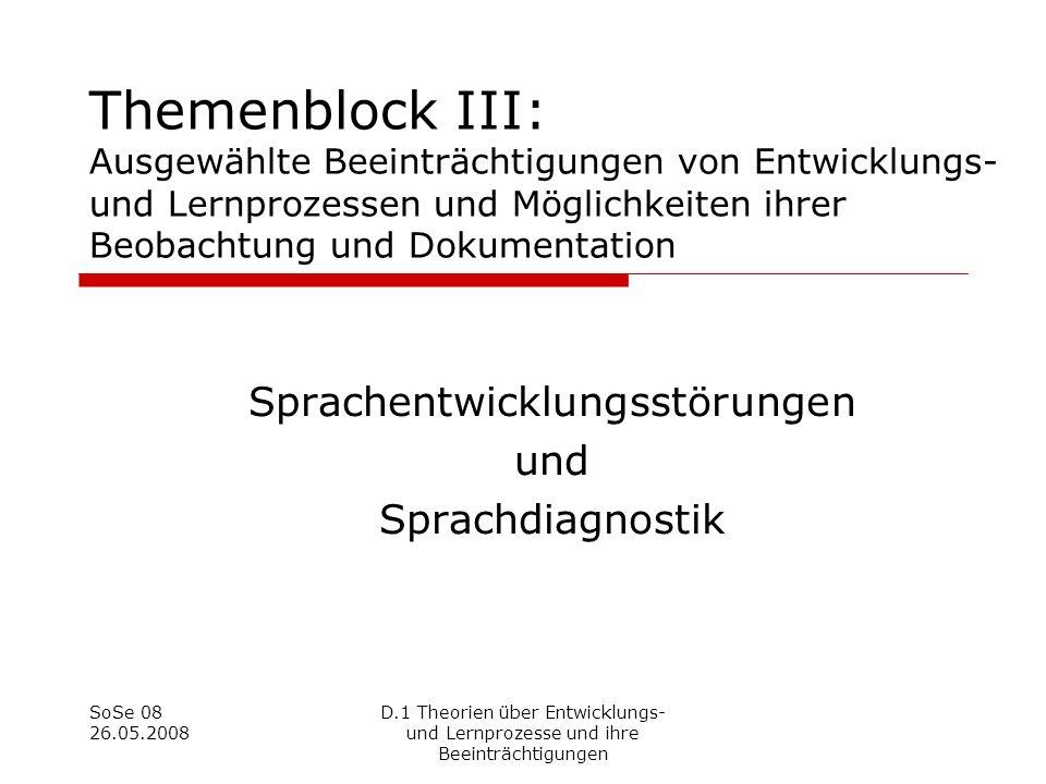 SoSe 08 26.05.2008 D.1 Theorien über Entwicklungs- und Lernprozesse und ihre Beeinträchtigungen Themenblock III: Ausgewählte Beeinträchtigungen von En