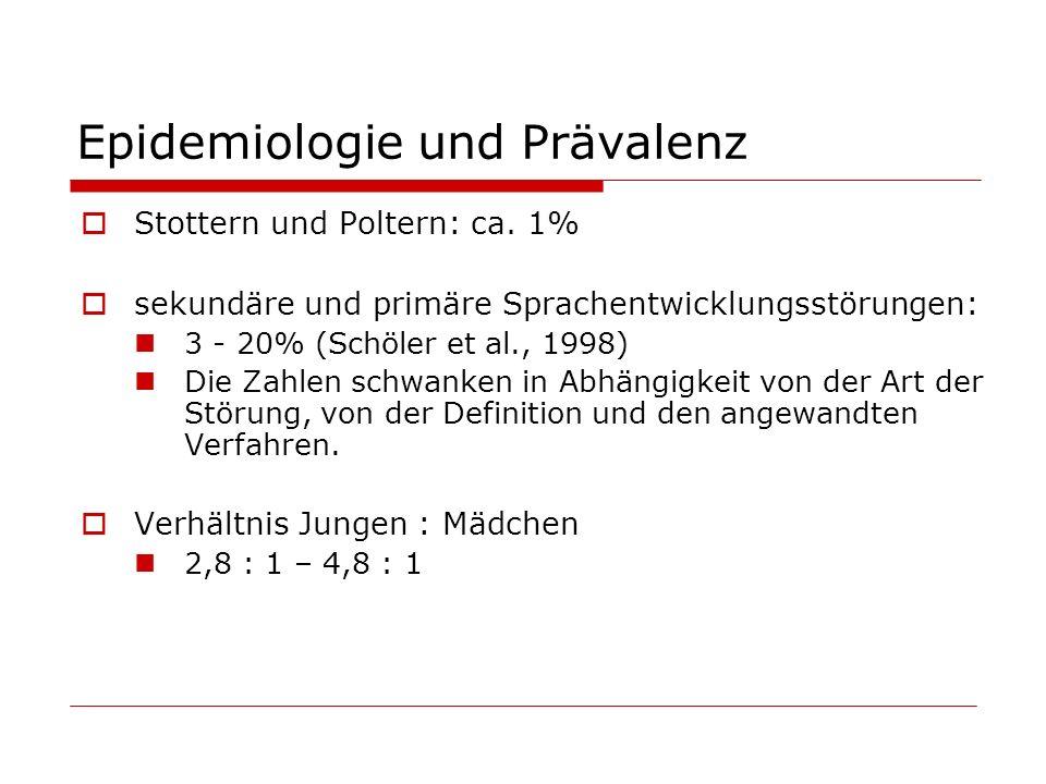Epidemiologie und Prävalenz Stottern und Poltern: ca. 1% sekundäre und primäre Sprachentwicklungsstörungen: 3 - 20% (Schöler et al., 1998) Die Zahlen