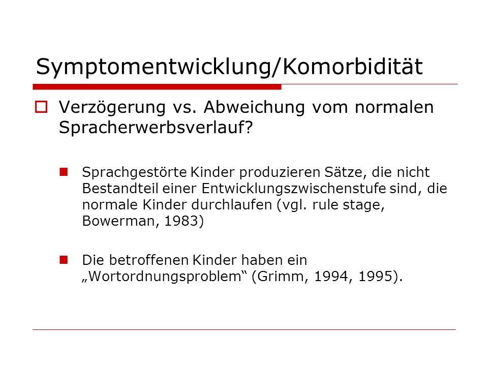Symptomentwicklung/Komorbidität Verzögerung vs. Abweichung vom normalen Spracherwerbsverlauf? Sprachgestörte Kinder produzieren Sätze, die nicht Besta