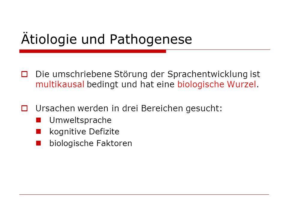Ätiologie und Pathogenese Die umschriebene Störung der Sprachentwicklung ist multikausal bedingt und hat eine biologische Wurzel. Ursachen werden in d
