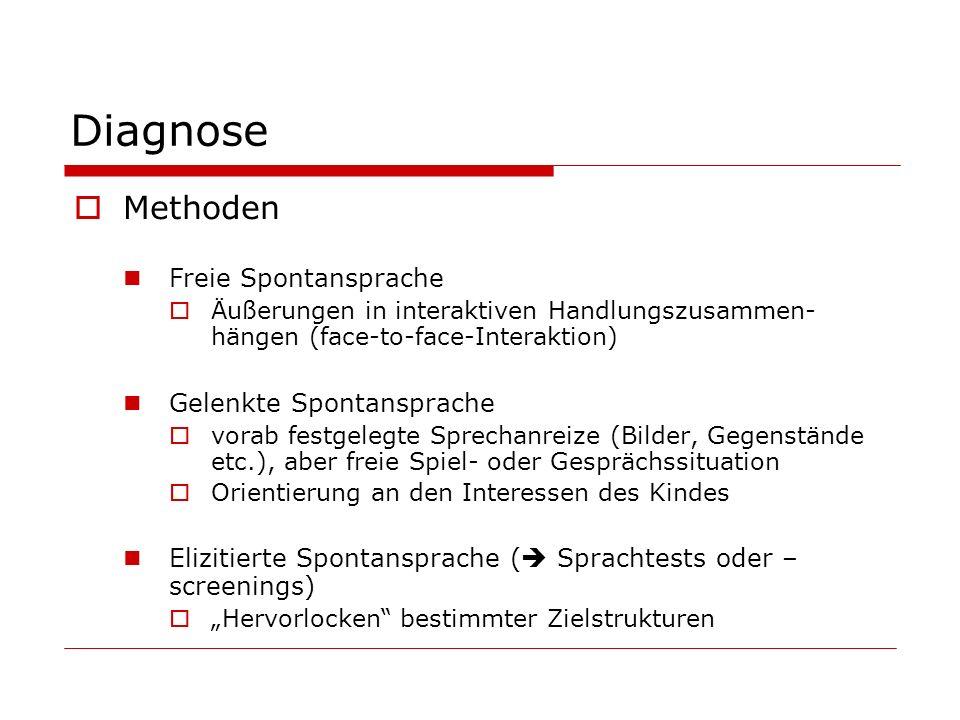 Diagnose Methoden Freie Spontansprache Äußerungen in interaktiven Handlungszusammen- hängen (face-to-face-Interaktion) Gelenkte Spontansprache vorab f