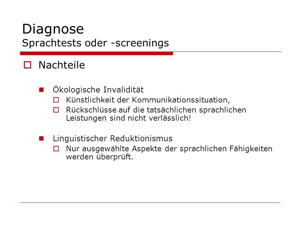 Diagnose Sprachtests oder -screenings Nachteile Ökologische Invalidität Künstlichkeit der Kommunikationssituation, Rückschlüsse auf die tatsächlichen
